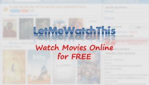 LetMeWatchThis: Experience the Thrill of Latest Movies and Tv shows online!!